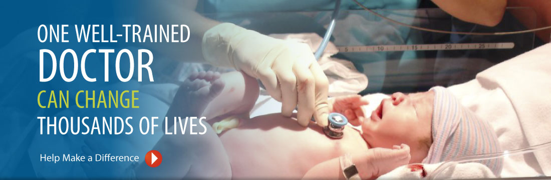 One well-trained doctor can change thousands of lives. Help make a difference.